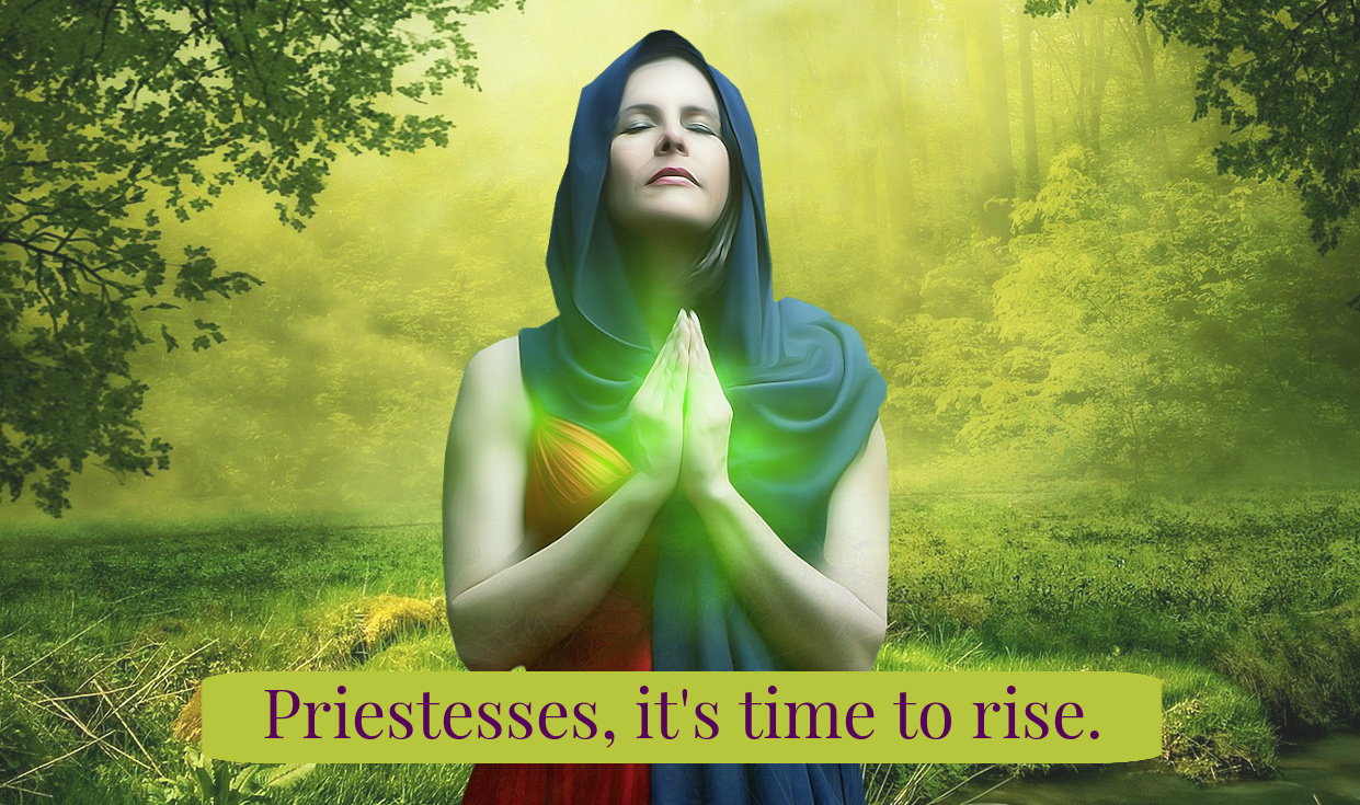 Priestesses, it's time to rise