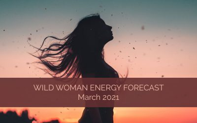 Wild Woman Energy Forecast for March 2021